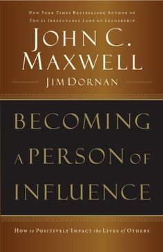 Becoming a Person of Influence: How to Positively Impact the Lives of Others by [Maxwell, John C., Dornan, Jim]