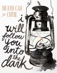 I Will Follow You Into the Dark. Death Cab For Cutie.