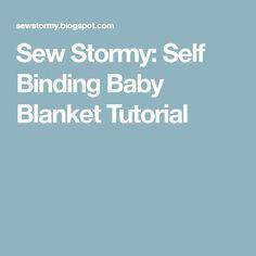 Sew Stormy: Self Binding Baby Blanket Tutorial