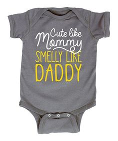 Look at this Gray 'Cute Like Mommy Smell Like Daddy' Bodysuit - Infant on #zulily today!