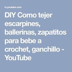 DIY Como tejer escarpines, ballerinas, zapatitos para bebe a crochet, ganchillo - YouTube