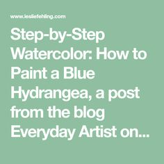Step-by-Step Watercolor: How to Paint a Blue Hydrangea, a post from the blog Everyday Artist on Bloglovin'