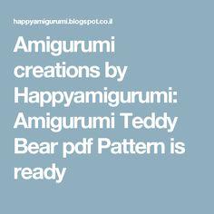 Amigurumi creations by Happyamigurumi: Amigurumi Teddy Bear pdf Pattern is ready
