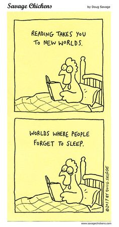 Reading takes you to new worlds. Worlds where people forget to sleep. -- Doug Savage 2017 Savage Chickens