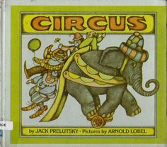 Circus by Jack Prelutsky, illustrated by Arnold Lobel Vintage Children's Books, Antique Books, Vintage Kids, Arnold Lobel, Personal Library, Kids Writing, Poetry Books, Childrens Books, My Books