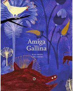 """""""Amiga gallina"""" de Juan Arjona y Carla Besora  http://letragonesensutinta.blogspot.com.es/2014/04/recomendacion-de-abril-amiga-gallina.html"""