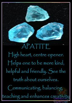APATITE High heart, centre opener. Helps one to be more kind, helpful and friendly. Helps us to see the truth about ourselves.  Attuned to healing, communicating, balancing, and teaching and enhances creativity