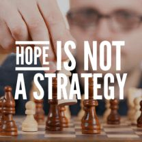 Hope is not a strategy.