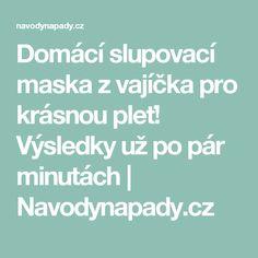 Domácí slupovací maska z vajíčka pro krásnou pleť! Výsledky už po pár minutách   Navodynapady.cz