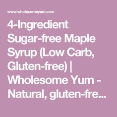 4-Ingredient Sugar-free Maple Syrup (Low Carb, Gluten-free) | Wholesome Yum - Natural, gluten-free, low carb recipes. 10 ingredients or less.