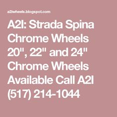 "A2I: Strada Spina Chrome Wheels 20"", 22"" and 24"" Chrome Wheels Available Call A2I (517) 214-1044"