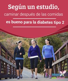 Según un estudio, caminar después de las comidas es bueno para la diabetes tipo 2  La diabetes tipo 2 es una de las enfermedades con mayor prevalencia sociosanitaria.