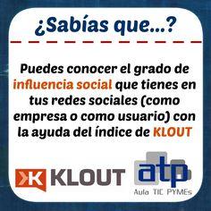 Klout es una herramienta que nos permite medir la influencia social que tenemos en los medios sociales, en una escala de 1 a 100. Esta herramienta es utilizada por muchas empresas actualmente, aunque sirve tanto para analizar la influencia de perfiles de usuario como de páginas de empresas.  Utilizar Klout es tan fácil como acceder a su página web y vincular esta herramienta gratuita con aquellas redes sociales que utilizamos.   Enlace a Klout: http://klout.com/home