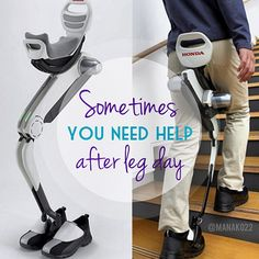 Sometimes you need help after leg day.