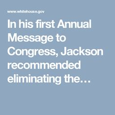 In his first Annual Message to Congress, Jackson recommended eliminating the…