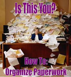 Organization 2013: Paperwork – What To Keep, What To Toss, How To Store