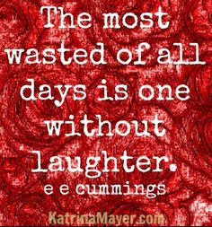 Wasted day without laughter quote via www.KatrinaMayer.com