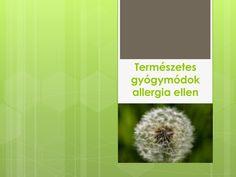 http://www.vitaminatermeszetesgyogymod.com/termeszetes-gyogymodok-allergia-ellen/ termeszetes-gyogymodok-allergia-ellen by SeresBim via Slideshare