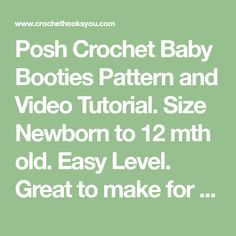 Posh Crochet Baby Booties Pattern and Video Tutorial. Size Newborn to 12 mth old. Easy Level. Great to make for a baby shower gift.
