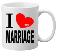I Heart My MARRIAGE 11oz Mug – Printed on both sides to accommodate right and left handed individuals