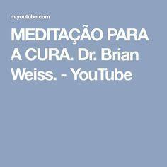 MEDITAÇÃO PARA A CURA. Dr. Brian Weiss. - YouTube