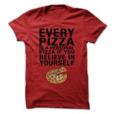 Every Pizza ③ is a Personal PizzaAll it takes is a little believing in yourself.pizza, funny, humor, mens, womens, women, men, food, drink, bar, dinner, believe, proud