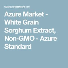 Azure Market - White Grain Sorghum Extract, Non-GMO - Azure Standard Bulk Food, Nutritional Supplements, Organic Recipes, Organic Gardening, Grains, Marketing, Organic Farming, Seeds, Organic Dinner Recipes