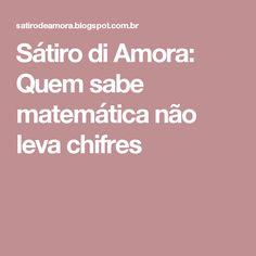 Sátiro di Amora: Quem sabe matemática não leva chifres