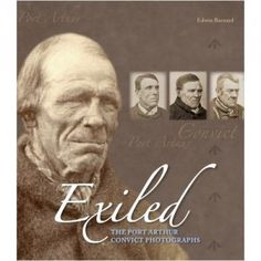 Buy Exiled by Edwin Barnard at Mighty Ape NZ. The Port Arthur convict photographs are a truly remarkable survival from Australia's colonial past. Taken shortly before the infamous Tasmanian penal . Great Books, New Books, Books To Read, Van Diemen's Land, Australian Authors, Port Arthur, International Books, Male Face, Book Nerd