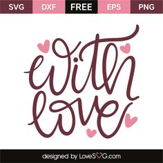 *** FREE SVG CUT FILE for Cricut, Silhouette and more *** With love