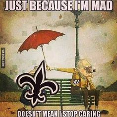 Just Because I'm Mad.Doesn't Mean I Stop Caring, ride or die baby! Best Football Team, Football Memes, Nfl Football, Football Stuff, Saints Gear, Nfl Saints, New Orleans Saints Logo, New Orleans Saints Football, Down In New Orleans