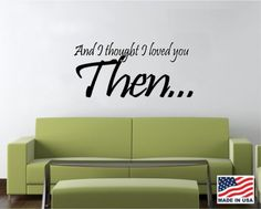 Vinyl Wall Decal Art Saying Decor - And I thought I loved you Then | eBay