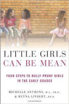 Little Girls Can Be Mean: Four Steps to Bully-proof Girls in the Early Grades: Michelle Anthony, Reyna Lindert: 9780312615529: Amazon.com: B...
