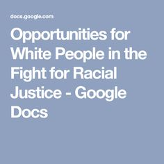 Opportunities for White People in the Fight for Racial Justice - Google Docs
