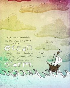 """Sailing the storm"" No one would ever have crossed the ocean if he could have gotten off the the ship in a storm. The author of this quote is unknown, but I am finding there is so much truth to these words Being As An Ocean, Ocean Quotes, Sailing Quotes, Beach Quotes, Boating Quotes, Illustration, Art Design, Graphic Design, Famous Quotes"
