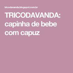 TRICODAVANDA: capinha de bebe com capuz