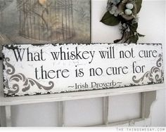 What whiskey will not cure there is no cure for