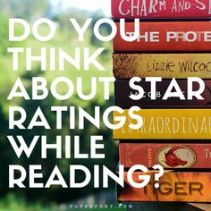 Do You Think About Star Ratings While Reading? - I love to review. Pfft, that's even an understatement. WITH ALL THE BREATH AND SPARKLES AND CAKE OF MY 206 HUMAN BONES, I ADORE REVIEWING. I love it because I get to sprout my opinions and analyse why I liked a book or not.