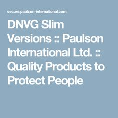 DNVG Slim Versions :: Paulson International Ltd. :: Quality Products to Protect People