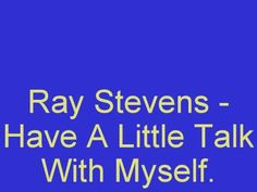 Ray Stevens - Have A Little Talk With Myself. (+playlist)