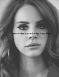 No man can keep me together.. been broken since I was born.. ❤lana del rey❤