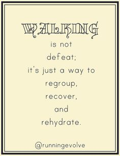 Walking is not defeat. From Runners World.