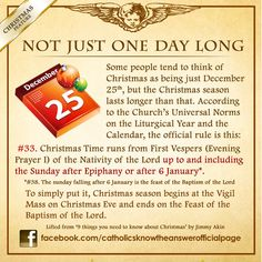 "For Catholics (who started this celebration), Christmas is not just one day - it is a season (hence - even the ""day"" itself stretches into an octave (8 days plus the evening of the 24th)"