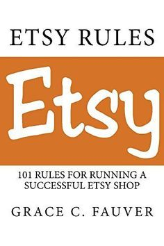 Etsy Rules: 101 Rules For Running a Successful Etsy Shop, http://www.amazon.com/dp/B00LRZ5SEK/ref=cm_sw_r_pi_awdm_.IiOub14EQKE8
