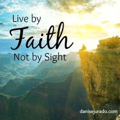 Live by #faith not by sight #DaniseJurado #faithinspiration