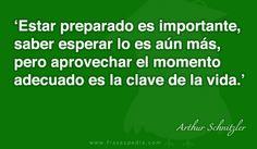 Estar preparado es importante, saber esperar lo es aún más, pero aprovechar el momento adecuado es la clave de la vida.
