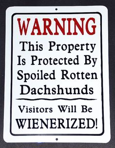 Dachshund Warning / Metal Sign -I need one of these!