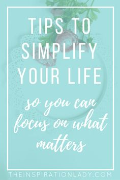 """So many of us seem to have """"too much"""" of everything. Here are some tips to help you simplify your life so you can focus on what matters most!"""