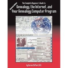 The Complete Beginner's Guide to Genealogy, the Internet, and Your Genealogy Computer Program by Karen Clifford.