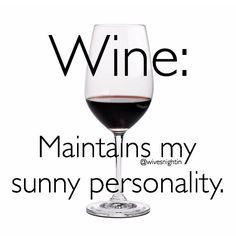 Wine: Maintains my sunny personality funny wine quotes from @wivesnightin winetime humor